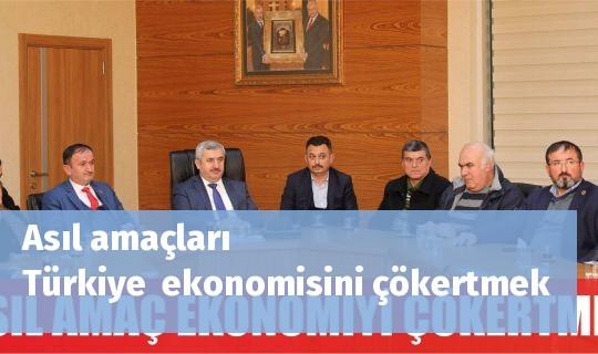 Asıl amaçları Türkiyeekonomisini çökertmek