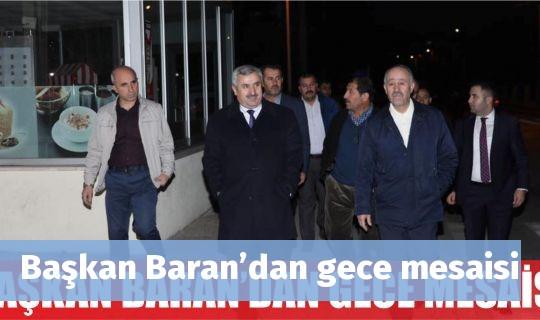 Başkan Baran'dan gece mesaisi