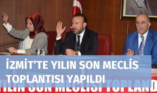 İZMİT'TE YILIN SON MECLİS TOPLANTISI YAPILDI