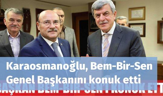 Karaosmanoğlu, Bem-Bir-Sen Genel Başkanını konuk etti