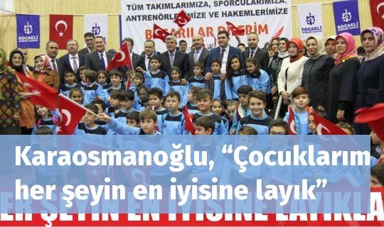 """Karaosmanoğlu, """"Çocuklarım her şeyin en iyisine layık"""""""