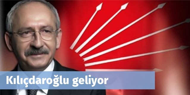 Kılıçdaroğlu geliyor