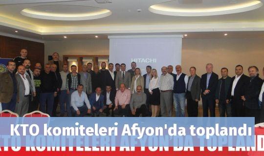 KTO komiteleri Afyon'da toplandı
