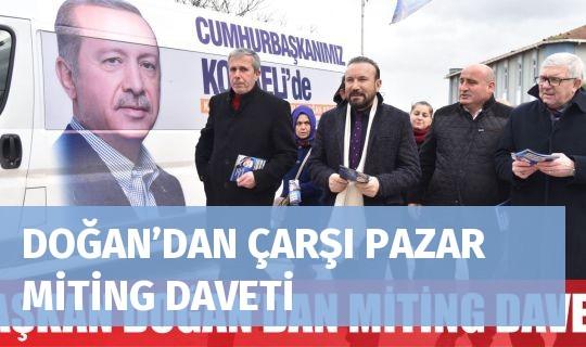 DOĞAN'DAN ÇARŞI PAZAR MİTİNG DAVETİ