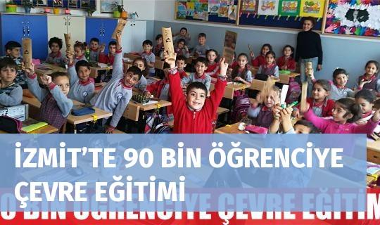 İZMİT'TE 90 BİN ÖĞRENCİYE ÇEVRE EĞİTİMİ