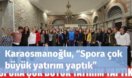 """Karaosmanoğlu, """"Spora çok büyük yatırım yaptık"""""""