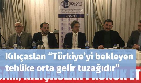"""Kılıçaslan """"Türkiye'yi bekleyen tehlike orta gelir tuzağıdır"""""""