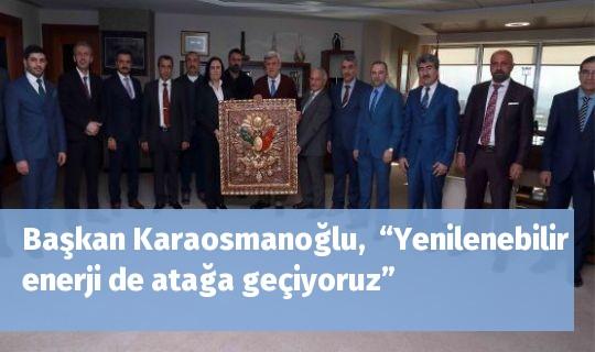 """Başkan Karaosmanoğlu,  """"Yenilenebilir enerji de atağa geçiyoruz"""""""