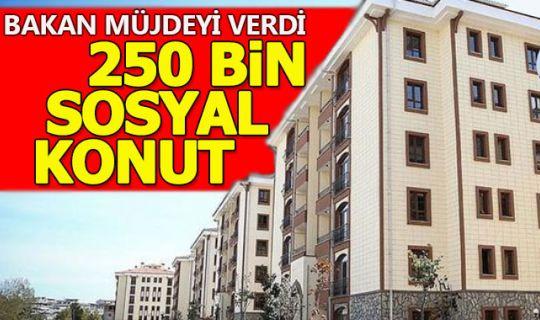 Bakan Kurum, 250 bin sosyal konut müjdesi verdi