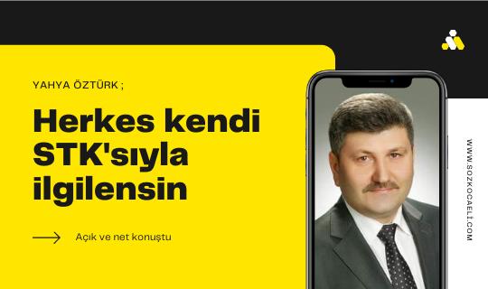 Yahya Öztürk net konuştu