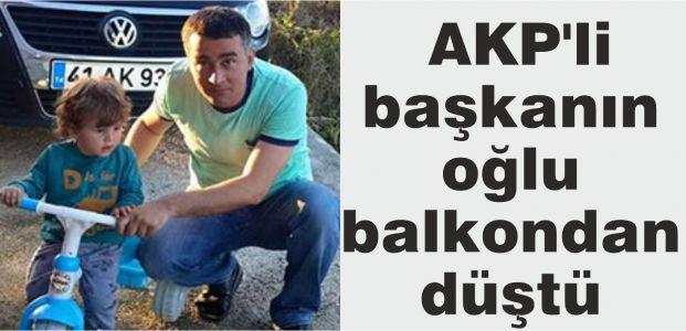 AKP'li başkanın oğlu balkondan düştü