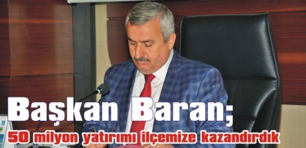 Başkan Baran; 50 milyon yatırımı ilçemize kazandırdık