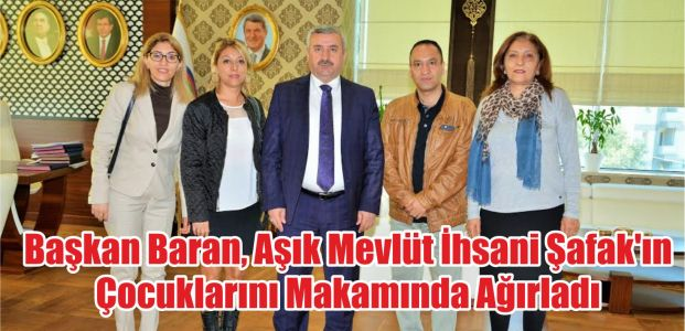 Başkan Baran, Aşık Mevlüt İhsani Şafak'ın Çocuklarını Makamında Ağırladı