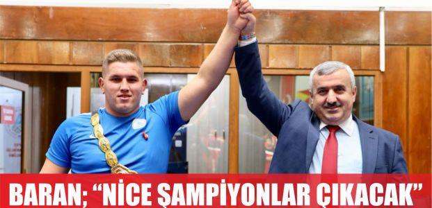 Başkan Baran: Nice şampiyonlar çıkacak