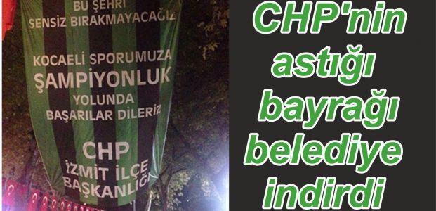 CHP'nin astığı bayrağı belediye indirdi