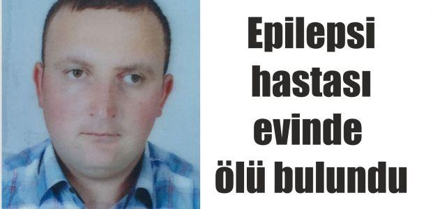 Epilepsi hastası evinde ölü bulundu