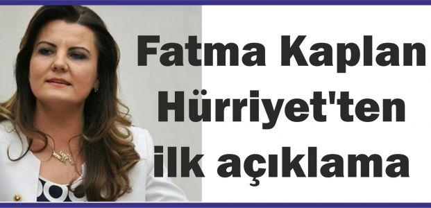 Fatma Kaplan Hürriyet'ten ilk açıklama