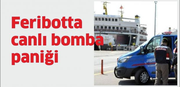Feribotta canlı bomba ihbarı!