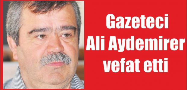 Gazeteci Ali Aydemirer vefat etti