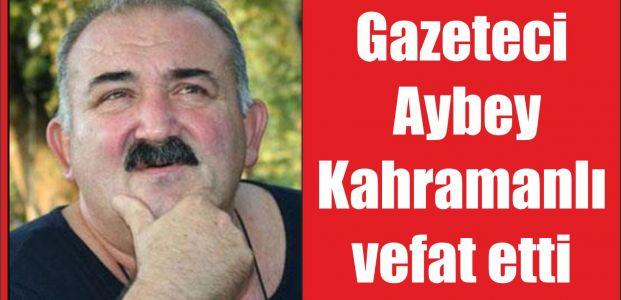 Gazeteci Aybey Kahramanlı vefat etti