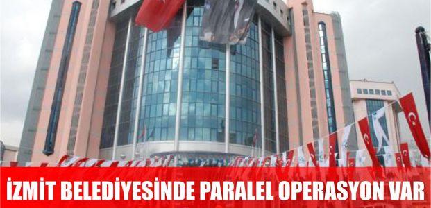 İzmit belediyesinde paralel operasyon