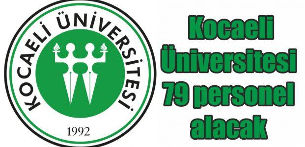 Kocaeli Üniversitesi 79 personel alacak