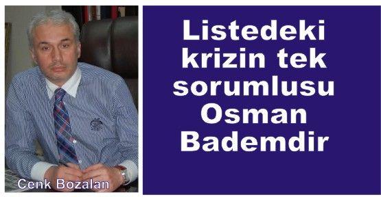 Listedeki krizin tek sorumlusu Osman Badem'dir