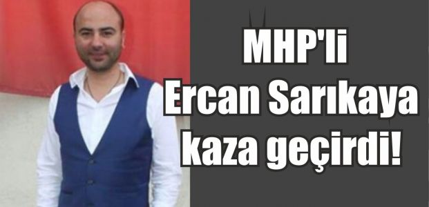 MHP'li Sarıkaya kaza geçirdi!