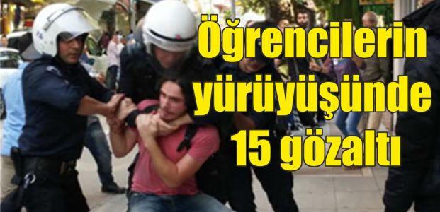 Öğrencilerin yürüyüşünde 15 gözaltı