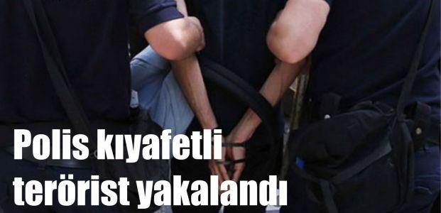 Polis kıyafetli terörist yakalandı