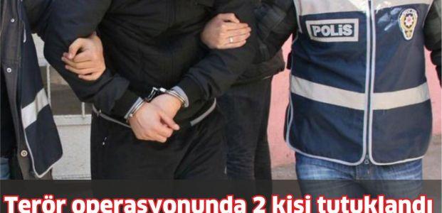 Terör operasyonunda 2 kişi tutuklandı