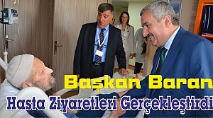 Başkan Baran Hasta Ziyaretleri Gerçekleştirdi