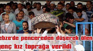 Gebze'de pencereden düşerek ölen genç kız toprağa verildi