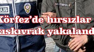 Körfez'de hırsızlar kıskıvrak yakalandı