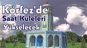 Körfez'de Saat Kuleleri Yükselecek