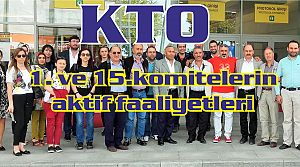 KTO 1. ve 15.komitelerin aktif faaliyetleri