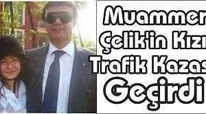 Muammer Çelik'in KIzı Trafik Kazası Geçirdi