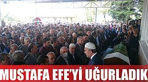 Mustafa Efe son yolculuğuna uğurlandı