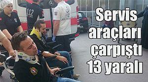 Servis araçları çarpıştı: 13 yaralı