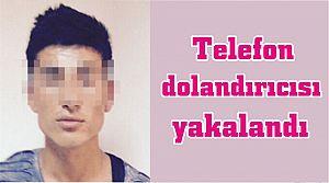 Telefon dolandırıcısı yakalandı