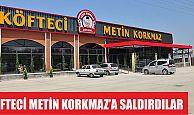 Köfteci Metin Korkmaz'a saldırdılar