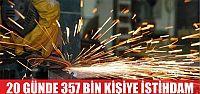 20 günde 357 bin kişiye istihdam