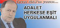 ADALET  HERKESE  EŞİT  UYGULANMALI !