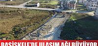 BAŞİSKELE'DE ULAŞIM AĞI GENİŞLİYOR