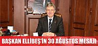 Başkan Ellibeş'in 30 Ağustos mesajı