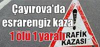 Çayırova'da esrarengiz kaza:1 ölü 1 yaralı