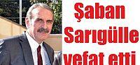 CHP meclis üyesi Şaban Sarıgülle vefat etti