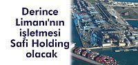 Derince Limanı'nın işletmesi Safi Holding