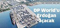 DP World'u Cumhurbaşkanı Erdoğan açacak