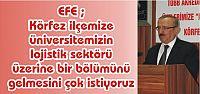 EFE ; Körfez ilçemize  üniversitemizin  lojistik sektörü  üzerine bir bölümünü gelmesini çok istiyoruz